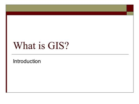 What is GIS? Introduction.