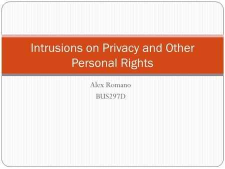 Alex Romano BUS297D Intrusions on Privacy and Other Personal Rights.