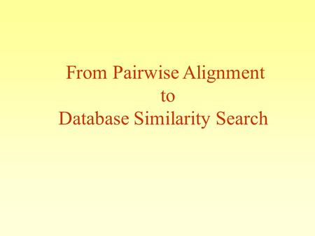 From Pairwise Alignment to Database Similarity Search.