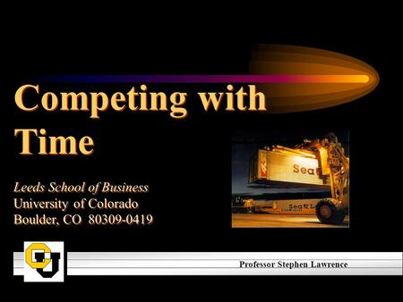 Competing with Time Leeds School of Business University of Colorado