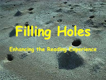 Filling Holes Enhancing the Reading Experience. Introduction Teach 5 TH Graders Using Holes have activities around the major themes Curriculum based around.