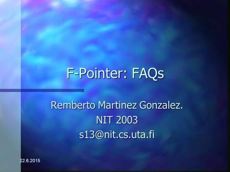 22.6.2015 F-Pointer: FAQs Remberto Martinez Gonzalez. NIT 2003