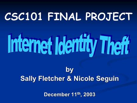 CSC101 FINAL PROJECT by Sally Fletcher & Nicole Seguin December 11 th, 2003.