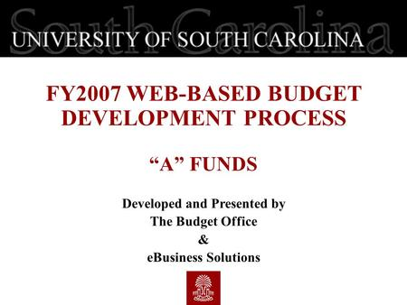 "FY2007 WEB-BASED BUDGET DEVELOPMENT PROCESS ""A"" FUNDS Developed and Presented by The Budget Office & eBusiness Solutions."