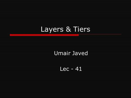 Layers & Tiers Umair Javed Lec - 41.