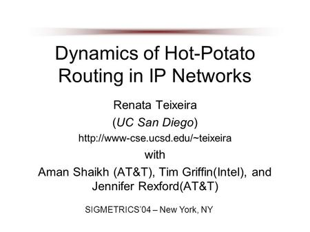 Dynamics of Hot-Potato Routing in IP Networks Renata Teixeira (UC San Diego)  with Aman Shaikh (AT&T), Tim Griffin(Intel),
