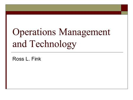 Operations Management and Technology Ross L. Fink.