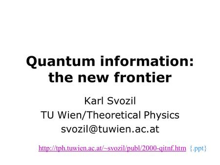Quantum information: the new frontier Karl Svozil TU Wien/Theoretical Physics