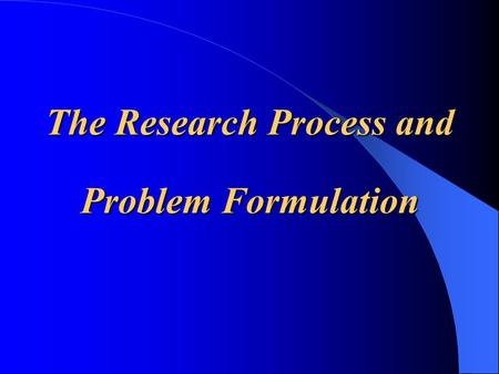 The Research Process and Problem Formulation. Justify the Need for Marketing Research Four Considerations: – Potential usefulness of the results – Management.