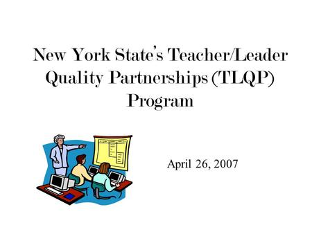 New York State's Teacher/Leader Quality Partnerships (TLQP) Program April 26, 2007.