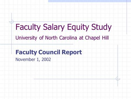 Faculty Salary Equity Study University of North Carolina at Chapel Hill Faculty Council Report November 1, 2002.