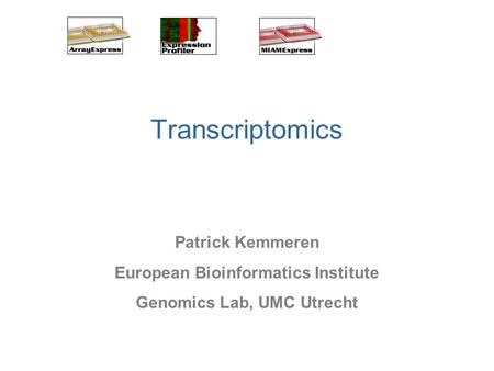 Transcriptomics Patrick Kemmeren European Bioinformatics Institute Genomics Lab, UMC Utrecht.