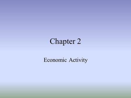 Chapter 2 Economic Activity.