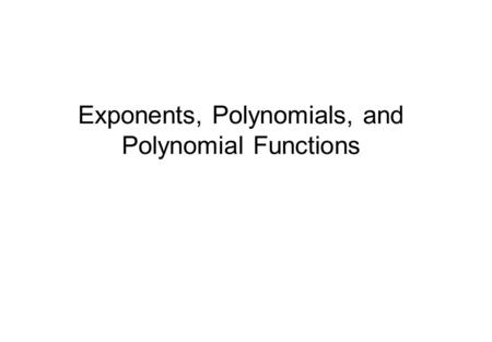 Exponents, Polynomials, and Polynomial Functions.