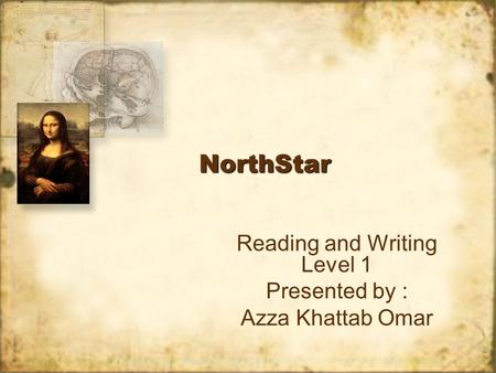 NorthStarNorthStar Reading and Writing Level 1 Presented by : Azza Khattab Omar Reading and Writing Level 1 Presented by : Azza Khattab Omar.