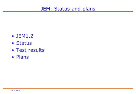 Uli Schäfer 1 JEM: Status and plans JEM1.2 Status Test results Plans.