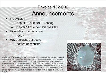 Physics 102-002 Announcements WebAssign – –Chapter 10 due next Tuesday –Chapter 11 due next Wednesday Exam #2 corrections due today Revised class schedule.