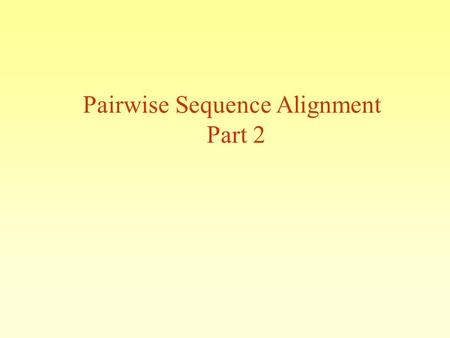 Pairwise Sequence Alignment Part 2. Outline Global alignments-continuation Local versus Global BLAST algorithms Evaluating significance of alignments.