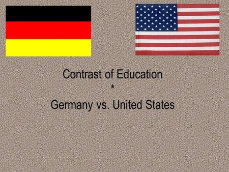 Contrast of Education * Germany vs. United States.