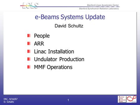 FAC, 4/16/07 D. Schultz 1 e-Beams Systems Update People ARR Linac Installation Undulator Production MMF Operations David Schultz.
