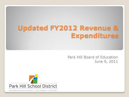 Updated FY2012 Revenue & Expenditures Park Hill Board of Education June 9, 2011.