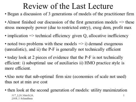317_L29, March 26, 2008, J. Schaafsma 1 Review of the Last Lecture Began a discussion of 3 generations of models of the practitioner firm Almost finished.