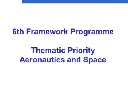 6th Framework Programme Thematic Priority Aeronautics and Space.