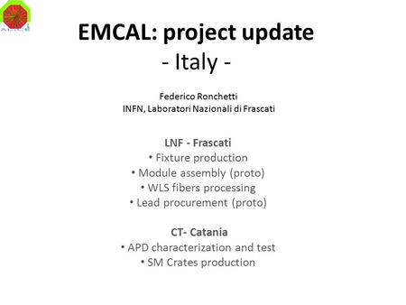 EMCAL: project update - Italy - LNF - Frascati Fixture production Module assembly (proto) WLS fibers processing Lead procurement (proto) CT- Catania APD.