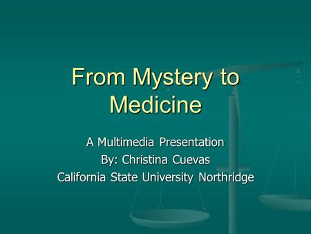 From Mystery to Medicine A Multimedia Presentation By: Christina Cuevas California State University Northridge.