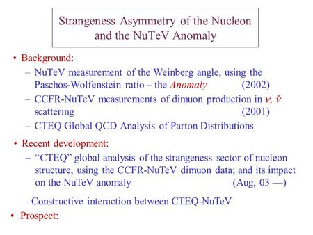 Background: –NuTeV measurement of the Weinberg angle, using the Paschos-Wolfenstein ratio – the Anomaly (2002) –CCFR-NuTeV measurements of dimuon production.