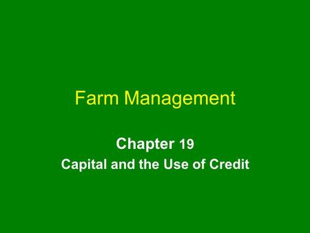 Farm Management Chapter 19 Capital and the Use of Credit.