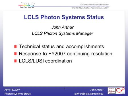 John Arthur Photon Systems April 16, 2007 1 LCLS Photon Systems Status Technical status and accomplishments Response to.