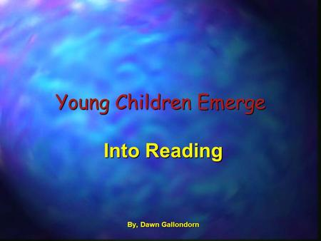 Young Children Emerge Into Reading By, Dawn Gallondorn.
