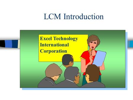 LCM Introduction Excel Technology International Corporation.