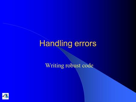 <strong>Handling</strong> errors Writing robust code. 16/12/2004Lecture 10: <strong>Handling</strong> Errors2 Main concepts to be covered Defensive programming. –Anticipating that things.