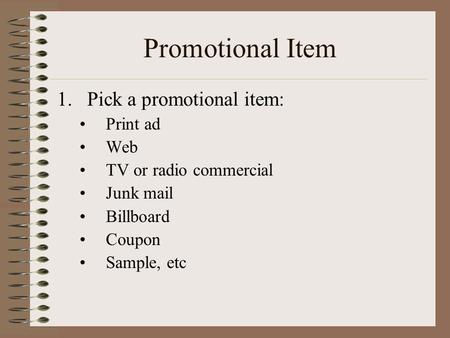 Promotional Item 1.Pick a promotional item: Print ad Web TV or radio commercial Junk mail Billboard Coupon Sample, etc.