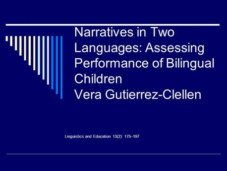 Narratives in Two Languages: Assessing Performance of Bilingual Children Vera Gutierrez-Clellen Linguistics and Education 13(2): 175–197.
