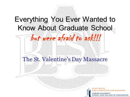 Everything You Ever Wanted to Know About Graduate School but were afraid to ask!!! The St. Valentine's Day Massacre.