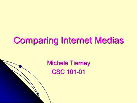 Comparing Internet Medias Michele Tierney CSC 101-01.
