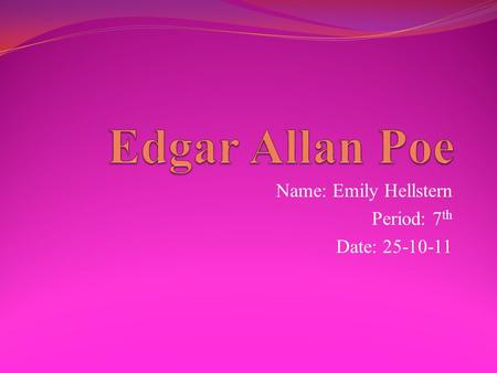 Name: Emily Hellstern Period: 7 th Date: 25-10-11.