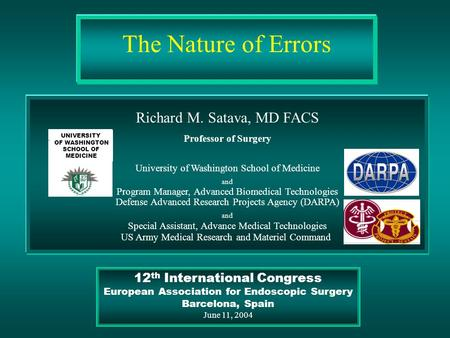 The Nature of Errors Richard M. Satava, MD FACS Professor of Surgery University of Washington School of Medicine and Program Manager, Advanced Biomedical.
