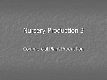 Nursery Production 3 Commercial Plant Production.