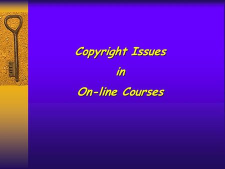 Copyright Issues in On-line Courses Copyright Issues in On-line Courses.