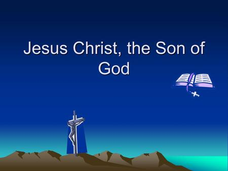 Jesus Christ, the Son of God. The Good News God Has Sent His Son The Witness of Historians.Evidence for the existence of Jesus is not limited to the witness.