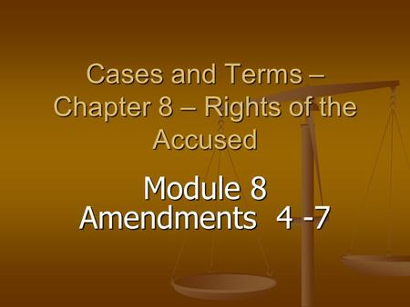 Cases and Terms – Chapter 8 – Rights of the Accused Module 8 Amendments 4 -7.