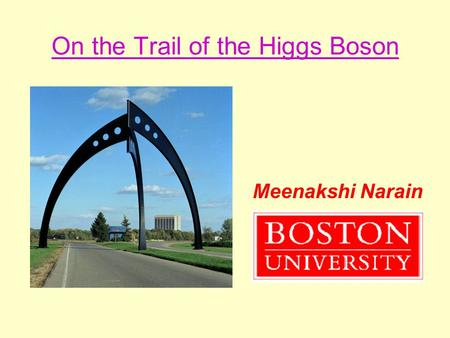 On the Trail of the Higgs Boson Meenakshi Narain.