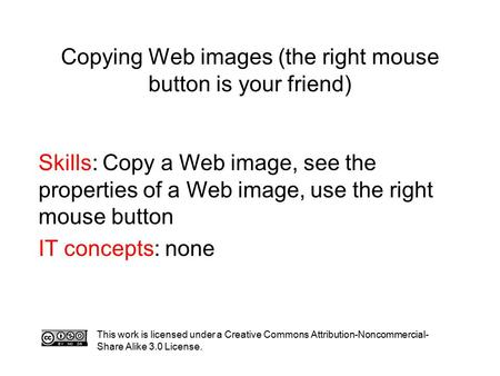 Copying Web images (the right mouse button is your friend) Skills: Copy a Web image, see the properties of a Web image, use the right mouse button IT concepts: