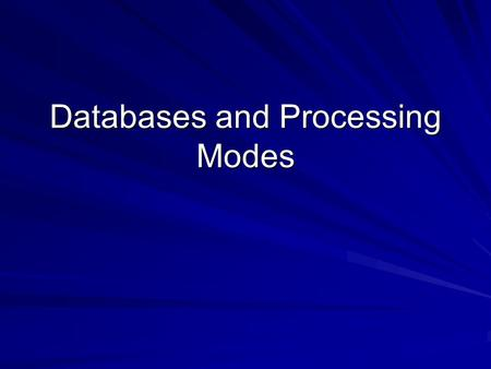 Databases and Processing Modes. Fundamental Data Storage Concepts and Definitions What is an entity? An entity is something about which information is.