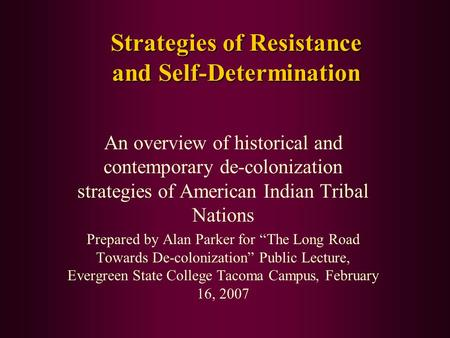 Strategies of Resistance and Self-Determination An overview of historical and contemporary de-colonization strategies of American Indian Tribal Nations.