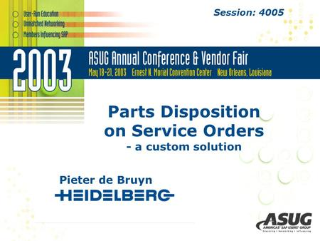 Parts Disposition on Service Orders - a custom solution Pieter de Bruyn Session: 4005.